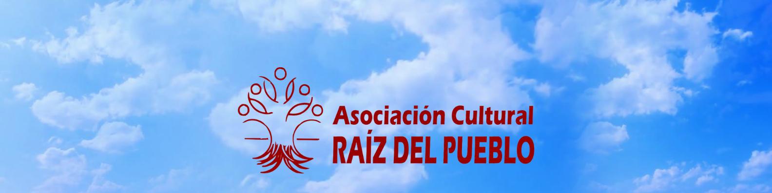 ASOCIACIÓN CULTURAL RAÍZ DEL PUEBLO